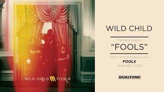 "Wild Child ""Fools"""
