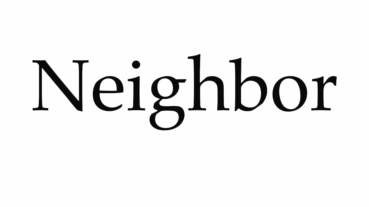 How to Pronounce Neighbor