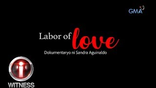 I-Witness: 'Labor of Love,' dokumentaryo ni Sandra Aguinaldo (full episode)