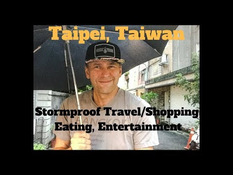 Stormproof Travel/Shopping/Eating/Entertainment In Taipei, Taiwan