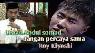 Ustad Abdul somad jangan percaya sama Roy kiyoshi