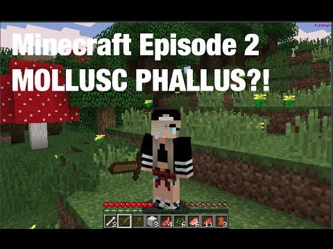 Minecraft Episode 2 - MOLLUSC PHALLUS?!