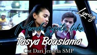 TASHA BOUSLAMA - MERAH SEJUTA LUKA ( Official Lyrics Video ) OST DARI JENDELA SMP