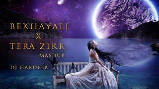Bekhayali | Tera Zikr | Mashup | Dj Hardeek | Remix |Sad Song| Tujhe Kitna Chahne Lage | Kabir singh