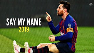 Lionel Messi - Say My Name | Skills & Goals | 2018/2019 | HD