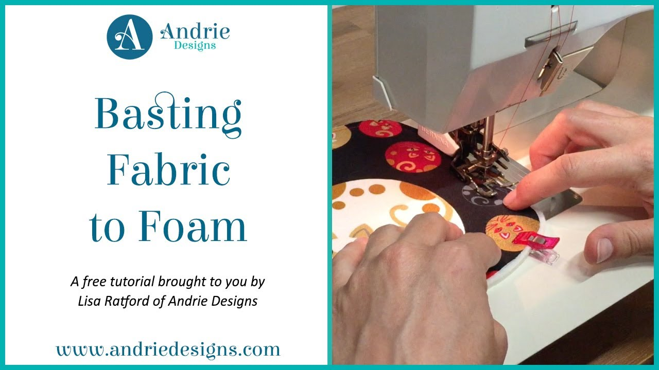FREE Tutorial - Basting Fabric to Foam - Andrie Designs