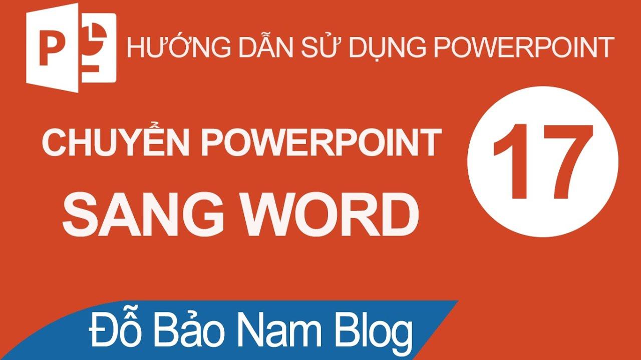 Cách chuyển từ file Powerpoint sang Word nhanh và đơn giản nhất