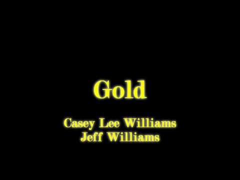 Gold by Casey Lee and Jeff Williams with Lyrics