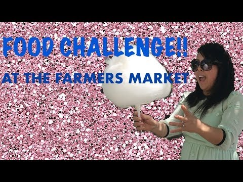 FOOD OBSESSED: FARMERS MARKET (FOOD CHALLENGE/FOOD REVIEW)!!! 2018