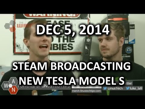 The WAN Show - STEAM Game Broadcasting, New Model S & ATT Digs, 2014
