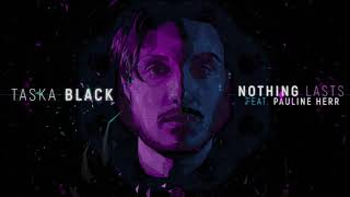 Taska Black - Nothing Lasts (feat. Pauline Herr) (Lyric Video)