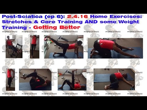 Post-Sciatica (ep 6): 2.4.16 Home Exercises: Stretches & Core Training AND some Weight Training