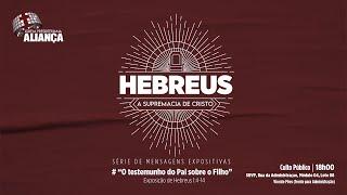 O testemunho do Pai sobre o Filho - Hb 1.4-14 | Rev Dilsilei Monteiro | Igreja Presbiteriana Aliança