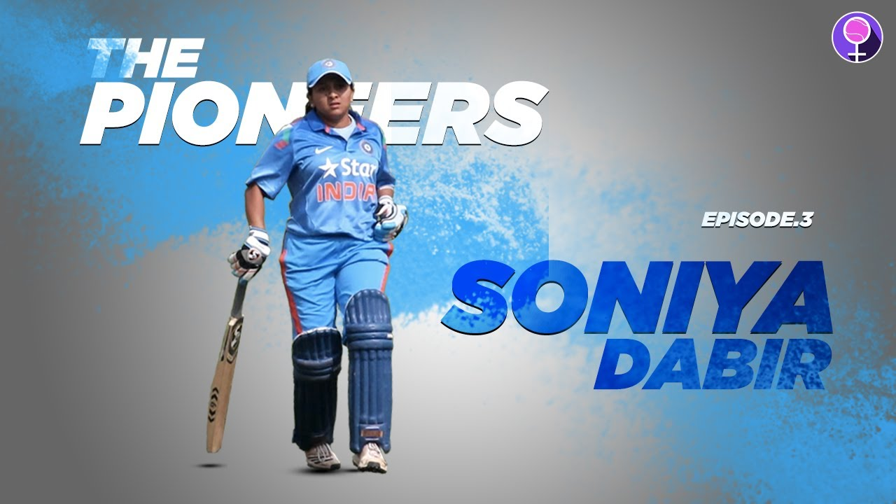 Ep.3 | The Pioneers ft. Soniya Dabir | Former India Cricketer, Coach