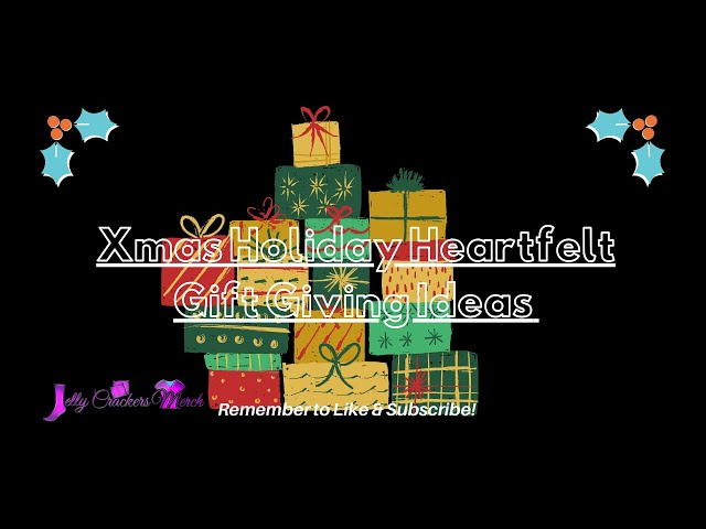 Xmas Holiday, Heartfelt Gift Giving Ideas! ❤
