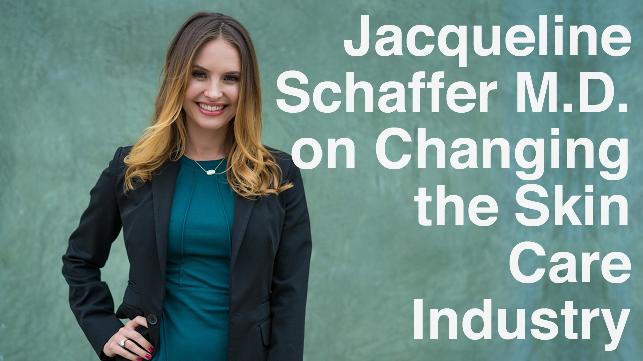 jacqueline schaffer m d on changing the skin care industry jacqueline schaffer m d on changing the skin care industry