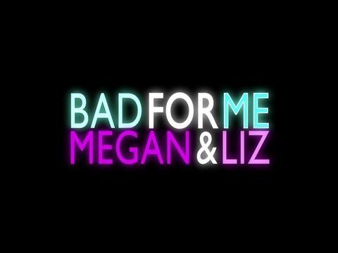 "Megan and Liz ""Bad For Me"" Lyric Video"