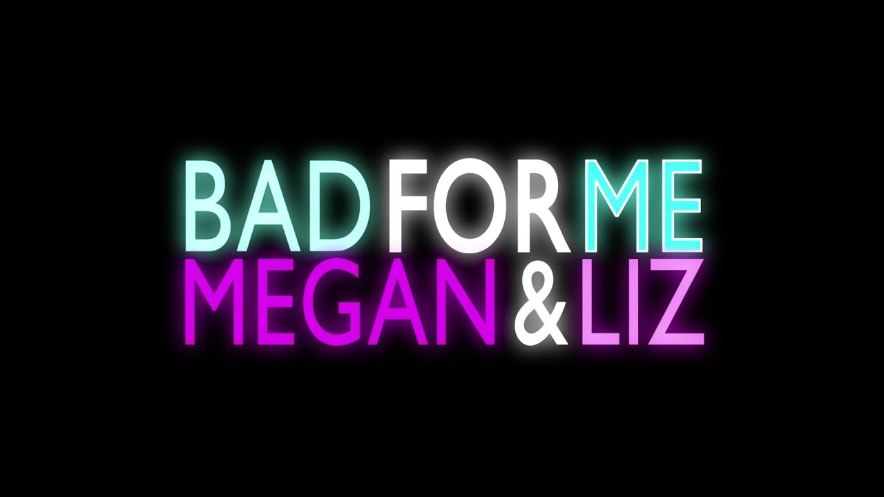 Bad for you megan and liz download