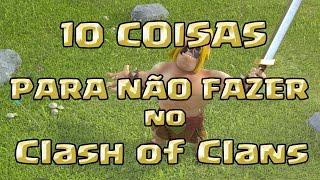 10 COISAS que você NÃO DEVE fazer no Clash of Clans ! Curiosidades