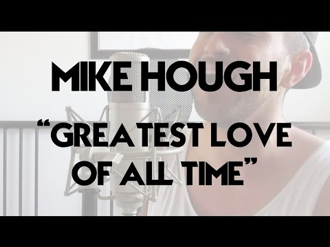 THE GREATEST LOVE OF ALL TIME - MIKE HOUGH