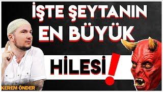DUYUNCA ŞAŞIRACAKSIN! - ŞEYTANIN EN BÜYÜK HİLESİ... / Kerem Önder