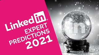 2021 LinkedIn Predictions // with LinkedIn Experts