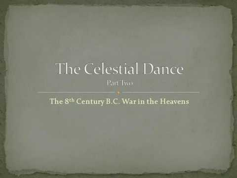 "The 8th Century BC War in the Heavens, Part 2 of ""The Celestial Dance"""