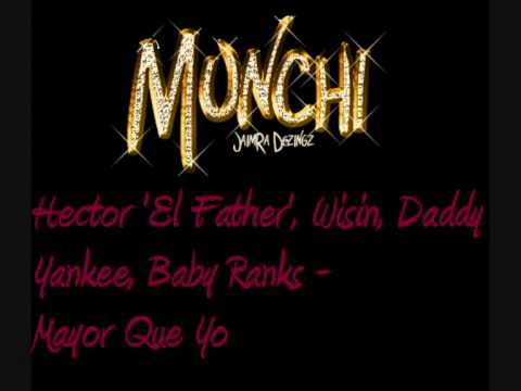 Hector 'El Father', Wisin Y Yandel, Daddy Yankee, Baby Ranks, Tony Tun Tun - Mayor Que Yo