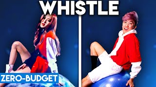 Gambar cover K-POP WITH ZERO BUDGET! (BLACKPINK - WHISTLE)