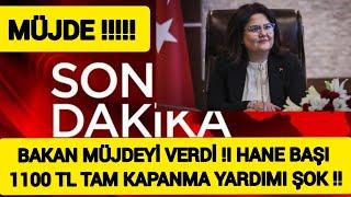 Sondakika !!! Bakan 'dan Müjde !!! 1100 TL HANE BAŞI TAM KAPANMA YARDIMI GELDİ !!!!
