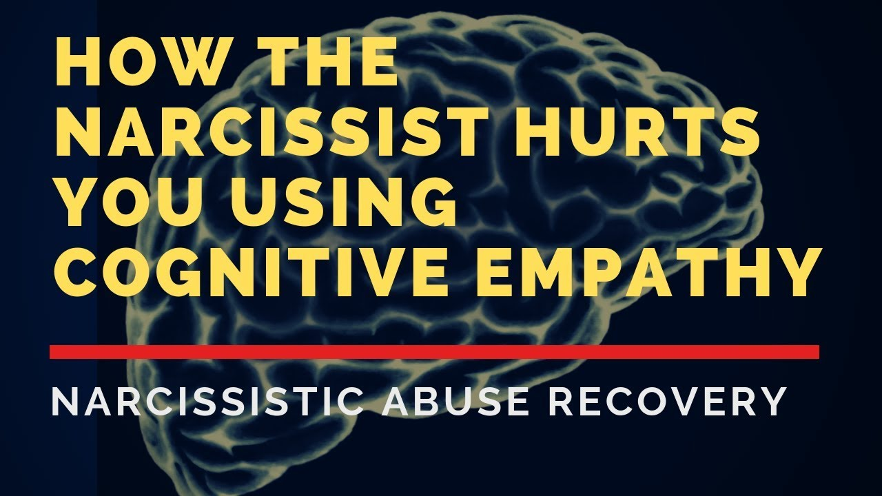How the Narcissist Hurts You Using Cognitive Empathy