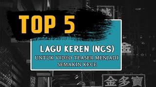 TOP 5!! Lagu Keren (NCS) membuat Video Teaser Kalian Menjadi Semakin Kece!