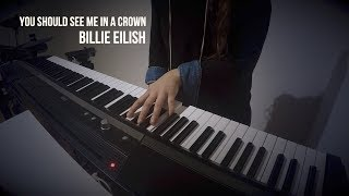 you should see me in a crown - Billie Eilish - Piano Cover