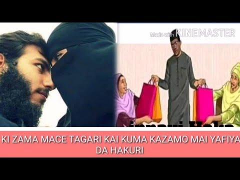 Download KI ZAMA MACE TAGARI KAI KUMA KAZAMO MAI YAFIYA DA HAKURI.