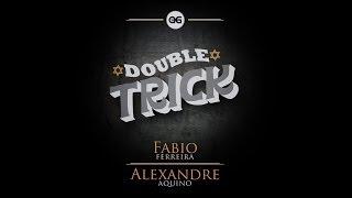 Double Trick: Fabio Ferreira / Alexandre Aquino