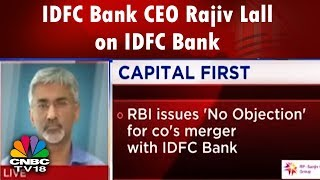 IDFC Bank CEO Rajiv Lall on IDFC Bank - Capital First Merger | CNBC TV18 Exclusive