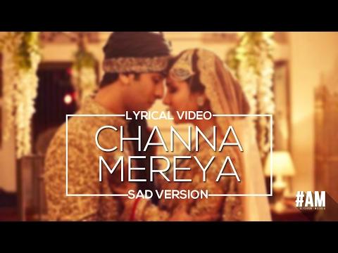 Channa Mereya Sad Song (Lyrical Video)   Arijit Singh   Alishan Meerza