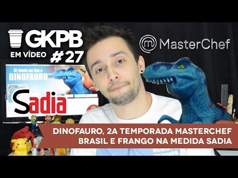 27 - Dinofauro 2ª temporada MasterChef Brasil e Frango na medida Sadia
