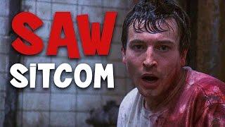 If SAW Was A Sitcom