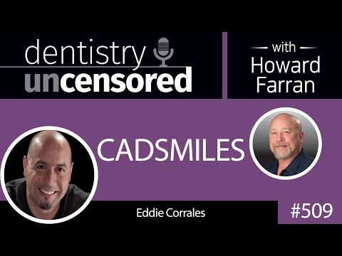 509 CADSMILES with Eddie Corrales : Dentistry Uncensored wit