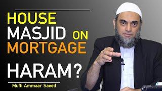 Buying House On Mortgage In Islam Riba Interest Based Building, Masjid Bank Loan Mufti Ammaar Saeed