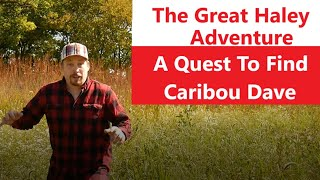 The Great Haley Family Adventure A Quest To Find Caribou Dave