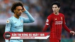 Bản tin Cảm Bóng Đá ngày 10/6 | Bayern gặp khó thương vụ Sane; Minamino sắp đi vào lịch sử Liverpool