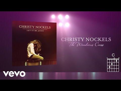 Christy Nockels - The Wondrous Cross (Live/Lyrics And Chords)