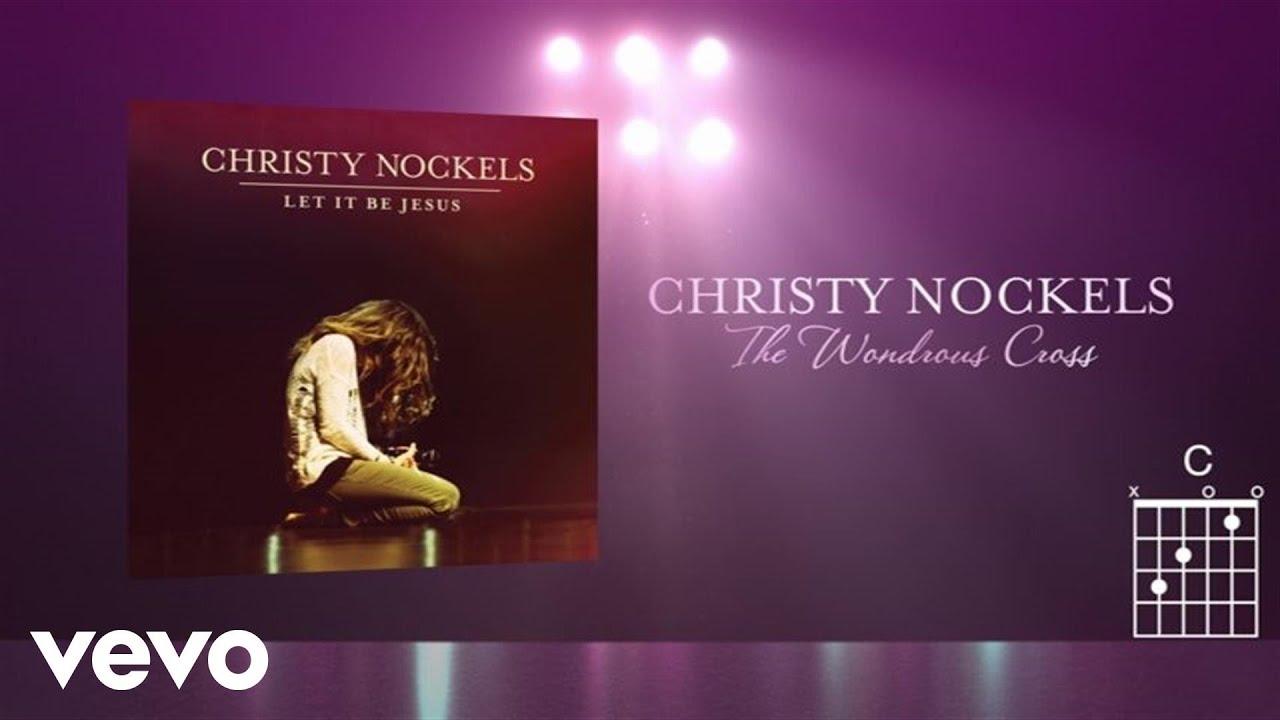 Christy Nockels The Wondrous Cross Livelyrics And Chords Youtube