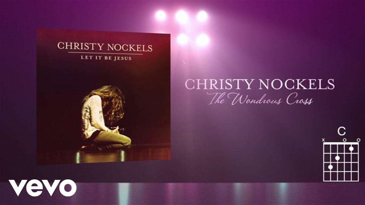 christy-nockels-the-wondrous-cross-live-lyrics-and-chords-christynockelsvevo