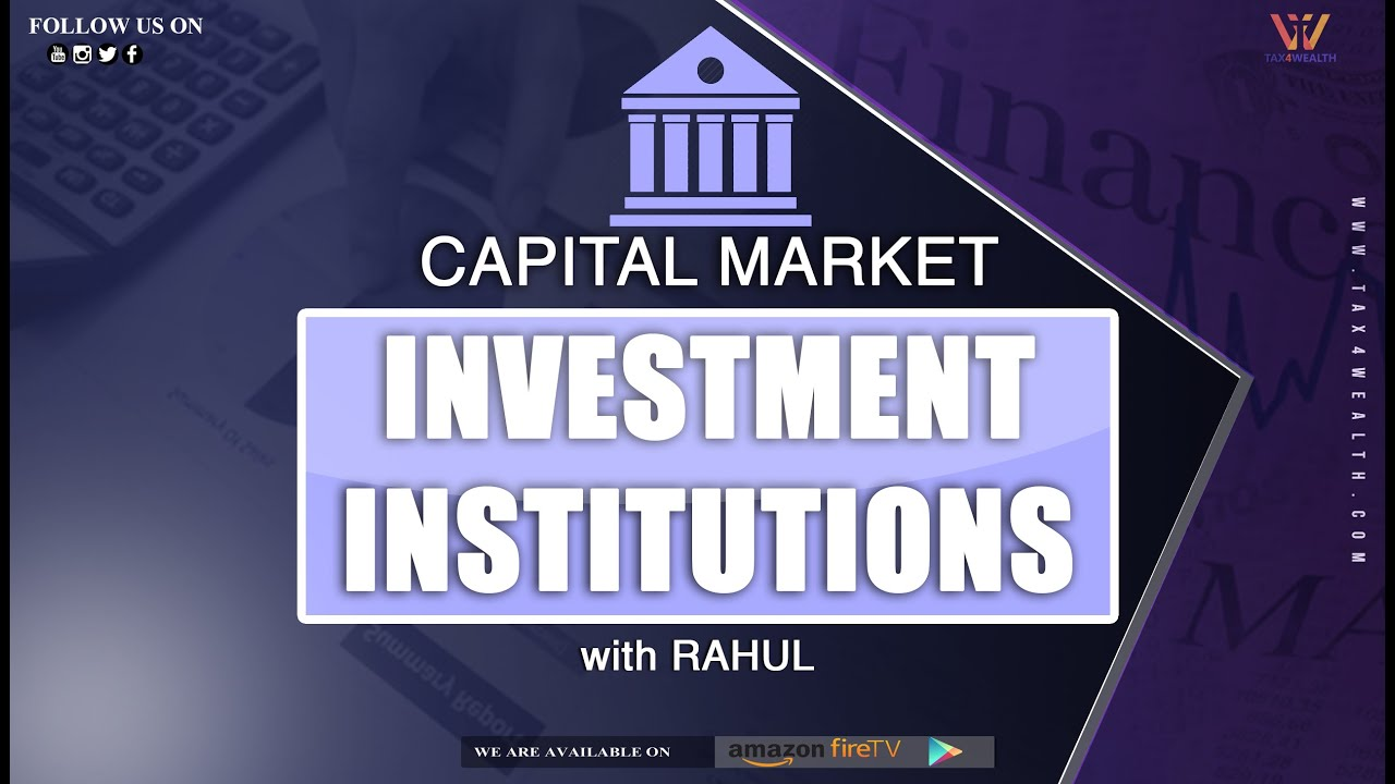 Capital Market : Capital Market Investment Institutions