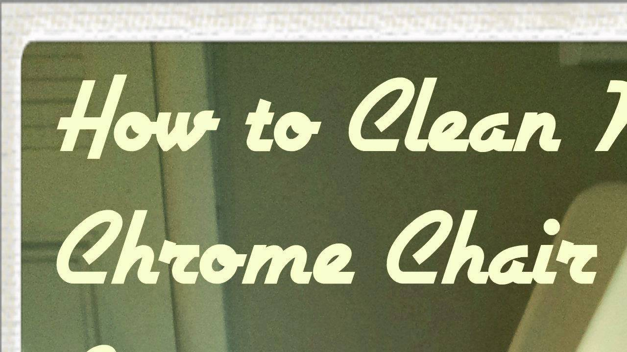how to keep chrome clean