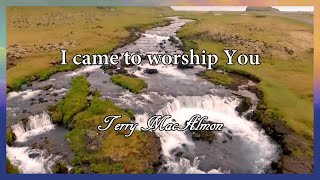 I Came To Worship You // Terry MacAlmon // The Refreshing Official Lyric Video
