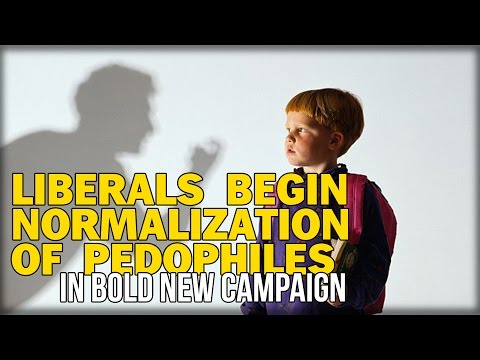 LIBERALS BEGIN NORMALIZATION OF PEDOPHILES IN BOLD NEW CAMPAIGN THAT WILL BOIL YOUR BLOOD